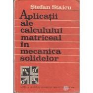 Aplicatii ale calculului matriceal in mecanica solidelor - Stefan Staicu