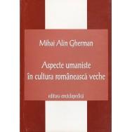 Aspecte umaniste in cultura romaneasca veche - Mihai Alin Gherman