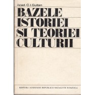 Bazele istoriei si teoriei culturii - C. I. Gulian