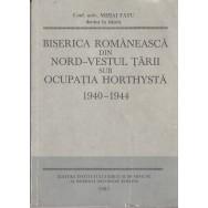 Biserica romaneasca din nord-vestul tarii sub ocupatia horthysta 1940-1944 - Mihai Fatu