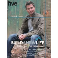 Build a new life by creating your dream home (engleza) - George Clarke