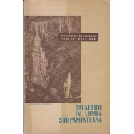 Calatorii in lumea subpaminteana - Margareta Dumitrescu, Traian Orghidan