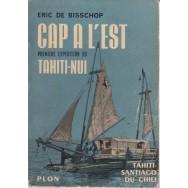 Cap a l'est, premiere expedition du Tahiti-nui - Eric de Bisschop