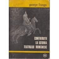 Contributii la istoria teatrului romanesc - George Franga