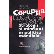 Coruptia marilor puteri, strategii si minciuni in politica mondiala - Miguel Pedrero
