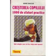 Cresterea copilului, 1000 de sfaturi practice - Anne Bacus