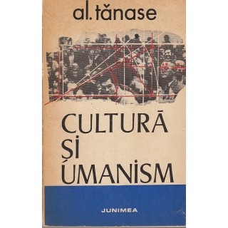 Cultura si umanism - Al. Tanase