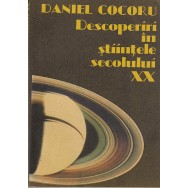 Descoperiri in stiintele secolului XX - Daniel Cocoru