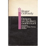 Despre un realism netarmurit, Picasso, Saint-John Perse, Kafka - Roger Garaudy