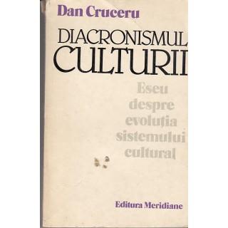 Diacronismul culturii, eseu despre evolutia sistemului cultural - Dan Cruceru