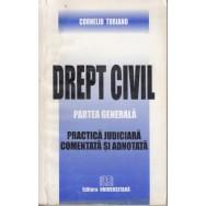 Drept civil partea generala: practica undiciara comentata si adnotata (2002) - Corneliu Turianu