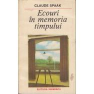 Ecouri in memoria timpului - Claude Spaak