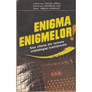 Enigma enigmelor sau citeva din tainele criptologiei traditionale - Tanase Mihai, Gheorghe Ilie, Mircea Andrasiu