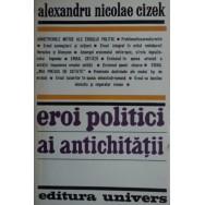 Eroi politici ai antichitatii - Alexandru Nicolae Cizek
