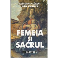Femeia si sacrul - Catherine Clement, Julia Kristeva