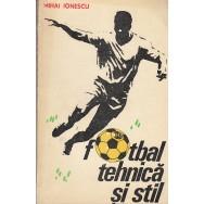 Fotbal, tehnica si stil - Mihai Ionescu