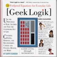 Geek Logik: 50 foolproof equations for everyday life (engleza) - Garth Sundem