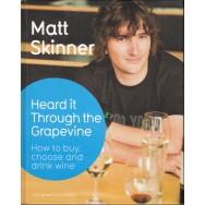 Heard it through the grapevine - how to buy, choose, and drink wine (engleza) - Matt Skinner