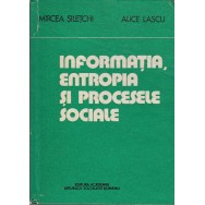 Informatia, entropia si procesele sociale - Mircea Siletchi, Alice Lascu