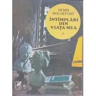 Intimplari din viata mea, vol. I, II - Henri Rochefort