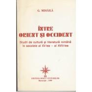 Intre Orient si Occident, studii de cultura si literatura romana - G. Mihaila