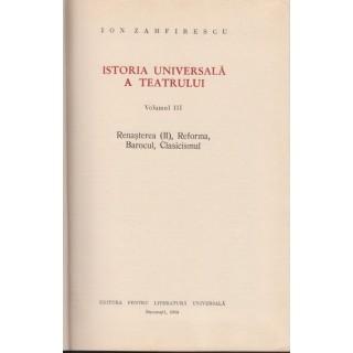 Istoria universala a teatrului, vol. III (Renasterea, Reforma, Barocul, Clasicismul) - Ion Zamfirescu