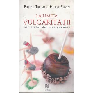 La limita vulgaritatii, mic tratat de mare pudoare - Philippe tretiack, Helene Sirven