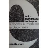 La moartea lui Zarathustra nu plinge nimeni - Lucia Dumitrescu-Codreanu