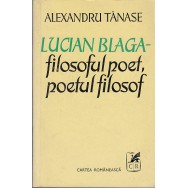 Lucian Blaga – filosoful poet, poetul filosof (contine autograf) - Alexandru Tanase