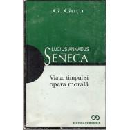 Lucius Annaeus Seneca, viata, timpul si opera morala - G. Gutu