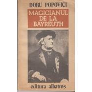 Magicianul de la Bayreuth - Doru Popovici