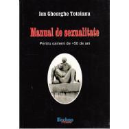 Manual de sexualitate, pentru oameni de plus 50 de ani - Ion Gheorghe Totoianu