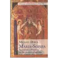 Maria-Sophia, elementul feminin in devenirea omenirii - Michael Debus