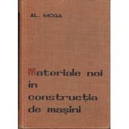 Materiale noi in constructia de masini - Al. Moga