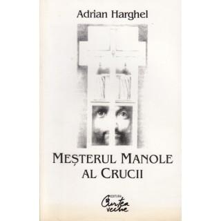 Mesterul Manole al crucii - Adrian Harghel