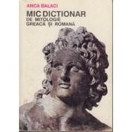 Mic dictionar de mitologie greaca si romana - Anca Balaci