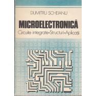 Microelectronica, circuite integrate, structuri, aplicatii - Dumitru Scheianu
