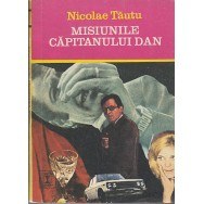 Misiunile capitanului Dan - Nicolae Tautu