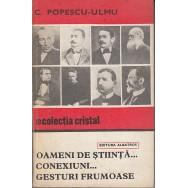 Oameni de stiinta, Conexiuni, Gesturi frumoase - C. Popescu-Ulmu