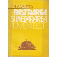 Pastrarea si prepararea alimentelor - Silvia Burbea