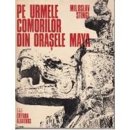 Pe urmele comorilor din orasele Maya - Miloslav Stingi
