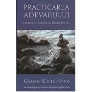 Practicarea adevarului, experiente si consecinte ale gandirii intuitive - Georg Kuhlewind