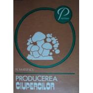 Producerea ciupercilor - N. Mateescu