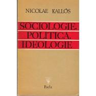 Sociologie, politica, ideologie - Nicolae Kallos