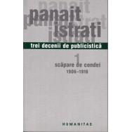 Trei decenii de publicistica - vol. I - Scapare de condei (1906-1916) - Panait Istrati