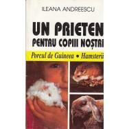 Un prieten pentru copii nostri, porcul de guineea, hamsterii - Ileana Andreescu
